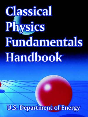 Classical Physics Fundamentals Handbook by Department Of Energy U S Department of Energy