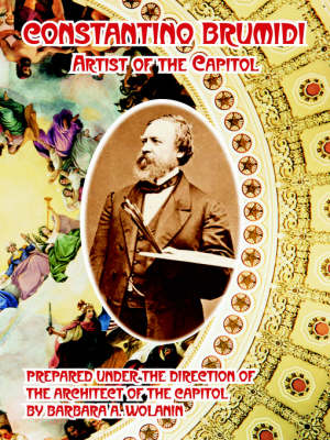 Constantino Brumidi Artist of the Capitol by Barbara A Wolanin, Of The Capitol Architect of the Capitol