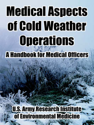 Medical Aspects of Cold Weather Operations A Handbook for Medical Officers by United States Army