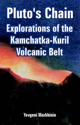 Pluto's Chain Explorations of the Kamchatka-Kuril Volcanic Belt by Yevgeni Markhinin