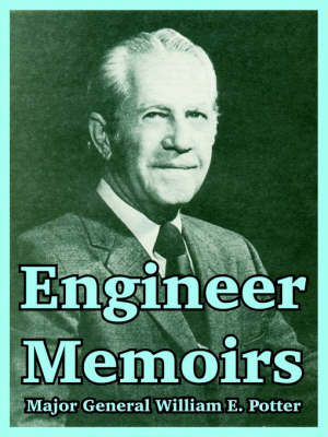 Engineer Memoirs by William E Potter