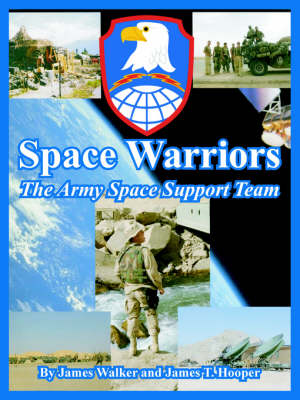 Space Warriors The Army Space Support Team by James Walker, James T Hooper