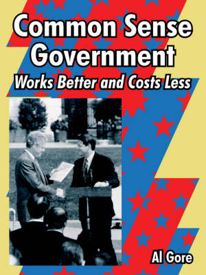 Common Sense Government Works Better and Costs Less by Albert, Jr Gore
