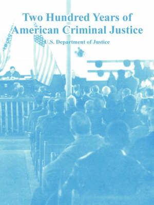 Two Hundred Years of American Criminal Justice by Department Of Justice U S Department of Justice