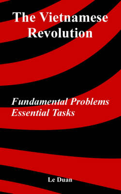 The Vietnamese Revolution Fundamental Problems, Essential Tasks by Le Duan