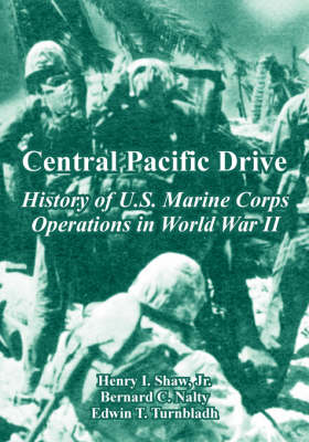 Central Pacific Drive History of U.S. Marine Corps Operations in World War II by Henry, Jr., FSA Shaw, Bernard C Nalty, Edwin T Turnbladh, Jr Henry I Shaw
