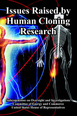 Issues Raised by Human Cloning Research by United States House of Representatives, Committee of Energy & Commerce, Of Energy and Commerce Committee of Energy and Commerce