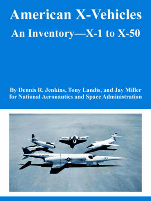 American X-Vehicles An Inventory---X-1 to X-50 by NASA, Dennis R Jenkins
