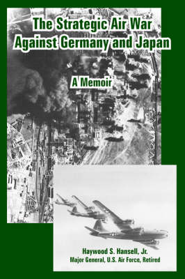The Strategic Air War Against Germany and Japan A Memoir by Haywood S, Jr. Hansell