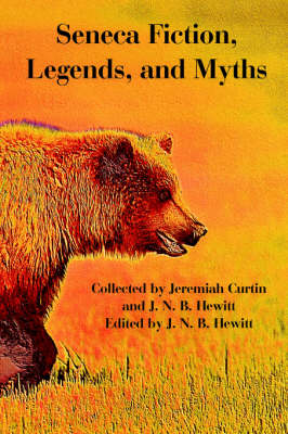 Seneca Fiction, Legends, and Myths by J N B Hewitt