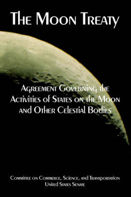 The Moon Treaty Agreement Governing the Activities of States on the Moon and Other Celestial Bodies by States Senate United States Senate