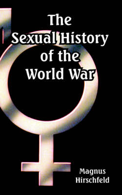 The Sexual History of the World War by Magnus Hirschfeld