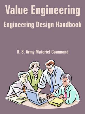 Value Engineering (Engineering Design Handbook) by U S Army Materiel Command