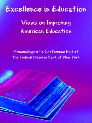 Excellence in Education Views on Improving American Education by Federal Reserve Bank of New York
