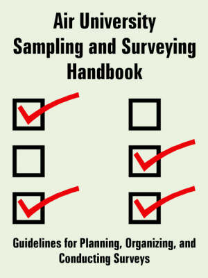 Air University Sampling and Surveying Handbook Guidelines for Planning, Organizing, and Conducting Surveys by U S Air Force, Major Keith C Ross, Et Al