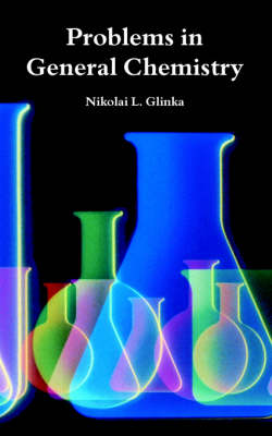 Problems in General Chemistry by Nikolai L Glinka