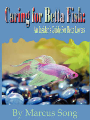 Caring For Betta Fish by Marcus Song