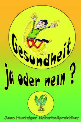 Gesundheit! Ja Oder Nein? by Jean Huntziger