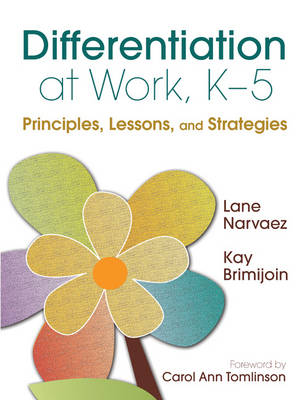 Differentiation at Work, K-5 Principles, Lessons, and Strategies by M. Lane Narvaez, Kay Brimijoin