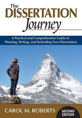 The Dissertation Journey A Practical and Comprehensive Guide to Planning, Writing, and Defending Your Dissertation by Carol M. Roberts