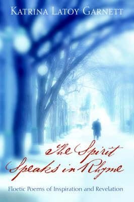 The Spirit Speaks in Rhyme by Katrina Latoy Garnett