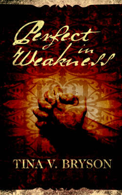 Perfect in Weakness by Tina V Bryson