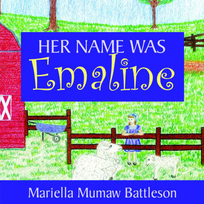 Her Name Was Emaline by Mariella Mumaw Battleson