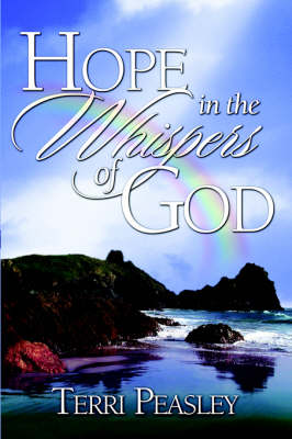 Hope in the Whispers of God by Terri S Peasley