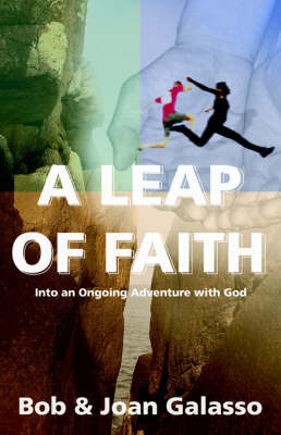 A Leap of Faith Into an Ongoing Adventure with God by Bob Galasso, Joan Galasso