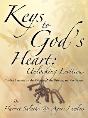 Keys to God's Heart Unlocking Leviticus by Harriet Salathe, Agnes Lawless