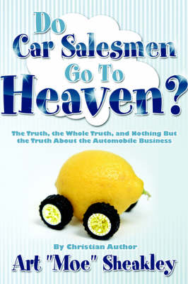 Do Car Salesmen Go to Heaven? by Art  Moe Sheakley
