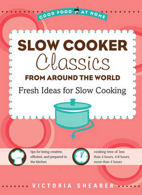 Slow Cooker Classics from Around the World Fresh Ideas for Slow Cooking by Victoria Shearer