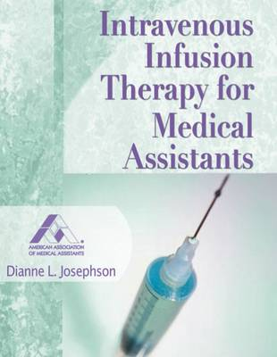 Intravenous Infusion Therapy for Medical Assistants by Dianne L. Josephson, American Association For Medical Assistants