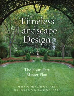 Timeless Landscape Design by Hugh Palmer Dargan, Mary Palmer Dargan