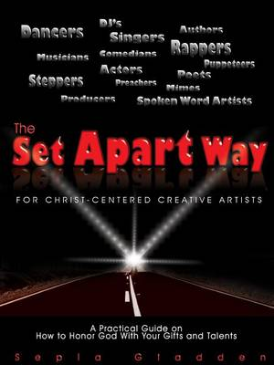 The Set Apart Way for Christ-Centered Creative Artists by Sepia Gladden
