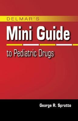 Nurse's Mini Guide to Pediatric Drugs by George (West Virgina University) Spratto