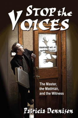 Stop the Voices The Master, the Madman, and the Witness by Patricia Anne Dennison