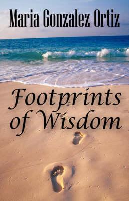 Footprints of Wisdom A Memoir by Maria Gonzalez Ortiz