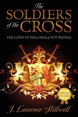 The Soldiers of the Cross The Gates of Hell Shall Not Prevail by J Laurence Stillwell