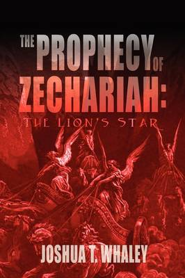 Prophecy of Zechariah The Lion's Star by Joshua T Whaley