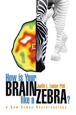 How Is Your Brain Like a Zebra? by Judith L, PhD Lauter