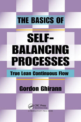 The Basics of Self-Balancing Processes True Lean Continuous Flow by Gordon Ghirann