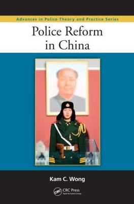 Police Reform in China by Kam C. (Xavier University, Cincinnati, Ohio, and School of Criminal Justice, State University of New York, Albany, USA) Wong