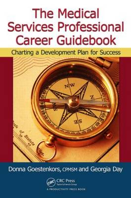 The Medical Services Professional Career Guidebook Charting a Development Plan for Success by Donna K. Goestenkors, Georgia Day
