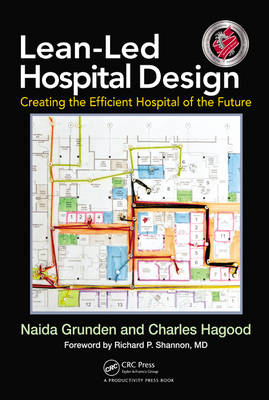 Lean-Led Hospital Design Creating the Efficient Hospital of the Future by Naida (Naida Grunden, L.L.C. - Medical Communications, Bellingham, Washington, USA) Grunden, Charles (President & Found Hagood