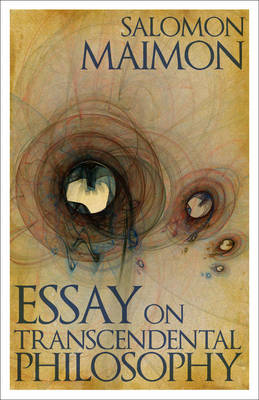 Essay on Transcendental Philosophy by Salomon Maimon