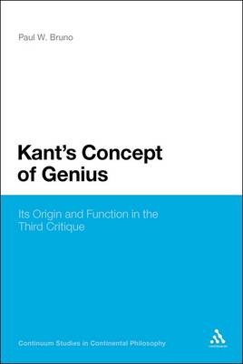 Kant's Concept of Genius Its Origin and Function in the Third Critique by Paul W. Bruno