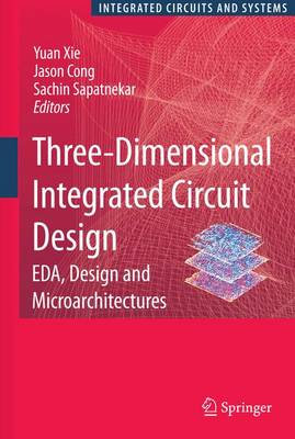 Three Dimensional Integrated Circuit Design by Yuan Xie