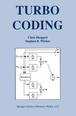 Turbo Coding by Chris Heegard, Stephen B. (Cornell University, Ithaca, NY, USA) Wicker