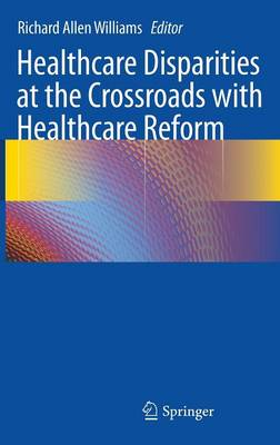 Healthcare Disparities at the Crossroads with Healthcare Reform by Richard A. Williams
